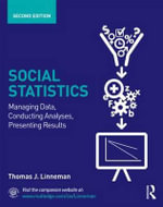 Social Statistics : Managing Data, Conducting Analyses, Presenting Results - Thomas J. Linneman