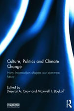 Culture, Politics and Climate Change : How Information Shapes our Common Future