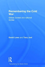 Remembering the Cold War : Global Contest and National Stories - David Lowe