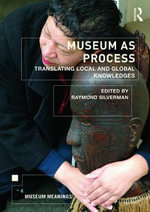 Museum as Process : Translating Local and Global Knowledges