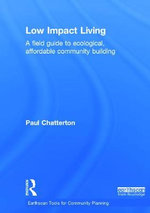 Low Impact Living : A Field Guide to Ecological, Affordable Community Building - Paul Chatterton