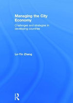 Managing the City Economy : Challenges and Strategies in Developing Countries - Le-Yin Zhang