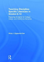 Teaching Discipline-Specific Literacies in Grades 6-12 : Preparing Students for College, Career and Workforce Demands - Vicky I. Zygouris-Coe