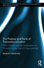 The Promise and Perils of Transnationalization : NGO Activism and the Socialisation of Women's Human Rights in Egypt and Iran - Benjamin Stachursky