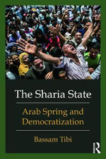 The Sharia State : Arab Spring and Democratization - Bassam Tibi