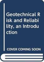 Geotechnical Risk and Reliability, an Introduction - Robin Chowdhury