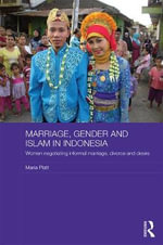 Marriage, Gender and Islam in Indonesia : Women Negotiating Informal Marriage, Divorce and Desire - Maria Platt