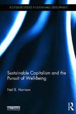 Sustainable Capitalism and the Pursuit of Well-Being : Routledge Studies in Sustainable Development - Neil E. Harrison