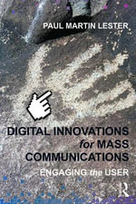 Digital Innovations for Mass Communications : Engaging the User - Paul Martin Lester