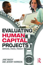 Evaluating Human Capital Projects : Improve, Prove, Predict - Jane Massy