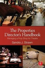 The Properties Director's Handbook : Managing a Prop Shop for Theatre - Sandra J. Strawn