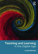 Teaching and Learning in the Digital Age - Louise Starkey