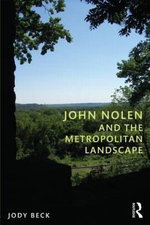 John Nolen and the Metropolitan Landscape - Jody Beck