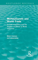 Multinationals and World Trade : Vertical Integration and the Division of Labour in World Industries - Mark Casson
