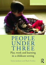 People Under Three : Play, Work and Learning in a Childcare Setting - Sonia Jackson