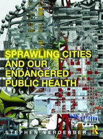Sprawling Cities and Our Endangered Public Health - Stephen F. Verderber