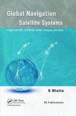 Global Navigation Satellite Systems : Insights into GPS, GLONASS, Galileo, Compass and Others - Basudeb Bhatta