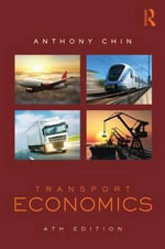 Transport Economics : Fundamentals, Applications and Policy - Anthony T.H. Chin