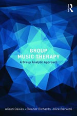 Group Music Therapy : A Group Analytic Approach - Alison Davies
