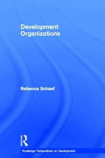 Development Organizations : Routledge Perspectives on Development Ser. - Rebecca Schaaf