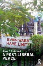 A Post-Liberal Peace : The Infrapolitics of Peacebuilding - Oliver P. Richmond