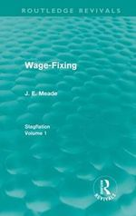 Wage-Fixing: Volume 1 : Stagflation - J. E. Meade