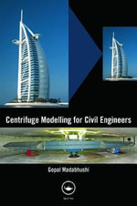 Centrifuge Modelling for Civil Engineers - Gopal Madabhushi