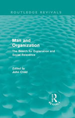 Man and Organization : The Search for Explanation and Social Relevance