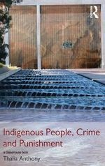 Indigenous People, Crime and Punishment : The Tragic Failure of Canada's Aboriginal Policy - Thalia Anthony