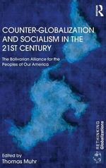 Counter-Globalization and Socialism in the 21st Century : The Bolivarian Alliance for the Peoples of Our America