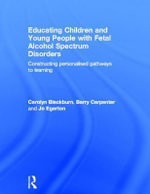 Educating Children and Young People with Fetal Alcohol Spectrum Disorders : Constructing Personalised Pathways to Learning - Carolyn Blackburn