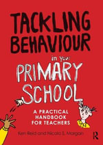 Tackling Behaviour in Your Primary School : A Practical Handbook for Teachers - Ken Reid