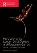 Handbook of the London 2012 Olympic and Paralympic Games: Vol. 1 : Making the Games
