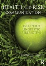 Health and Risk Communication : An Applied Linguistic Perspective - Rodney Jones