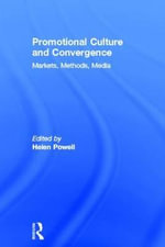 Promotional Culture and Convergence : Markets, Methods, Media - Helen Powell