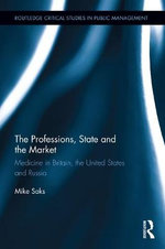 The Professions, State and the Market : Medicine in Britain, the United States and Russia - Mike Saks