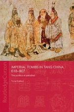 Imperial Tombs in Tang China, 618-907 : The Politics of Paradise - Tonia Eckfeld