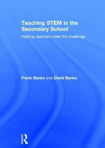Teaching STEM in the Secondary School : Helping Teachers Meet the Challenge - Frank Banks