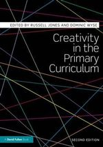 Creativity in the Primary Curriculum : Teaching the Core Subjects - Russell Jones