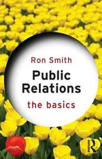 Public Relations : The Basics Series - Ron Smith