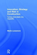Innovation, Strategy and Risk in Construction : Turning Serendipity into Capability - Martin Loosemore