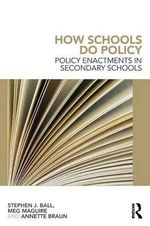 How Schools Do Policy : Policy Enactments in Secondary Schools - Meg Maguire