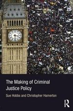 The Making of Criminal Justice Policy - Sue Hobbs