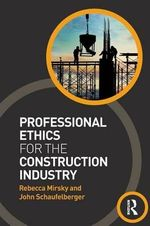 Professional Ethics for the Construction Industry - Rebecca Mirsky
