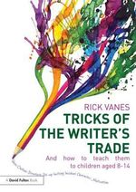 Tricks of the Writer's Trade : And How to Teach Them to Children Aged 8-14 - Rick Vanes