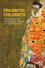 Traumatic Childbirth - Cheryl Tatano Beck