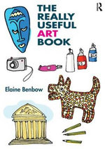 The Really Useful Art Book : Really Useful - Elaine Benbow