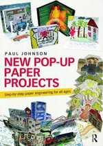 New Pop-Up Paper Projects : Step-by-step Paper Engineering for All Ages - Paul Johnson