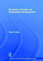 Economic Growth and Sustainable Development : Routledge Textbooks in Environmental and Agricultural Economics Ser. - Peter Neal Hess
