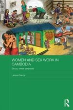 Women and Sex Work in Cambodia : Blood, Sweat and Tears - Larissa Sandy